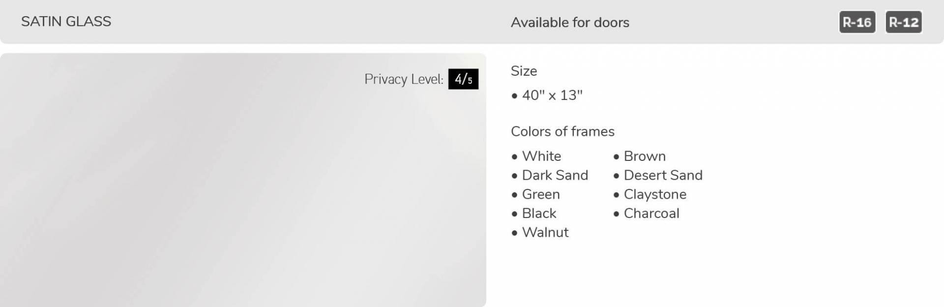 Satin glass, 40' x 13', available for door R-16 and R-12